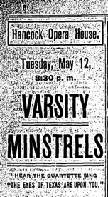 Advertisement: Hancock Opera House, Tuesday May 12, 1903 Varsity Minstrels. Hear the quartette sing 'The Eyes of Texas are Upon You'